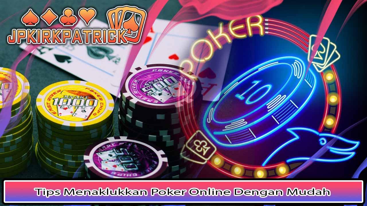 Tips Menaklukkan Poker Online Dengan Mudah