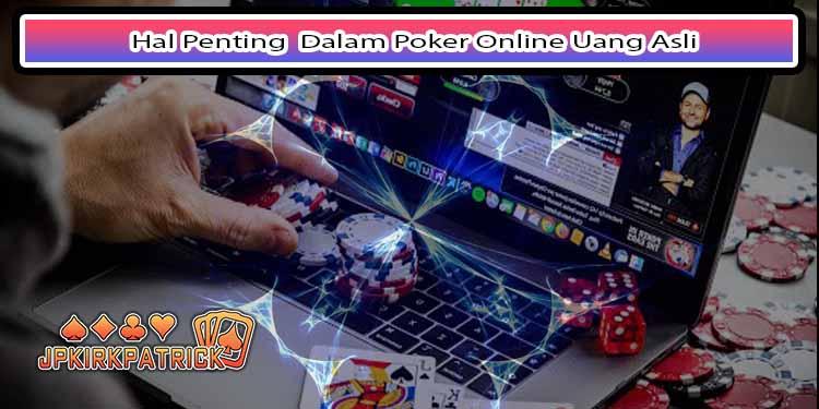 Hal Penting  Dalam Poker Online Uang Asli